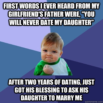 first words i ever heard from my girlfriend's father were,