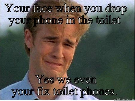 YOUR FACE WHEN YOU DROP YOUR PHONE IN THE TOILET  YES WE EVEN YOUR FIX TOILET PHONES.  1990s Problems