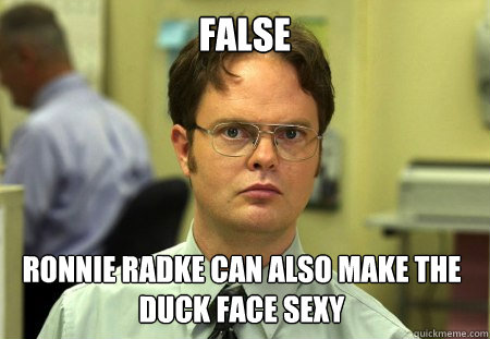 false ronnie radke can also make the duck face sexy  Dwight