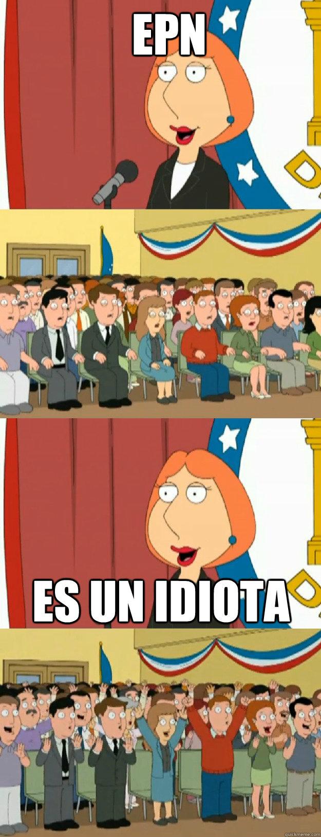 EPN es un idiota - EPN es un idiota  Lois Griffin