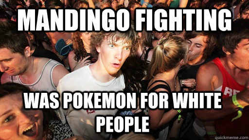 Mandingo fighting Was Pokemon for white people  - Mandingo fighting Was Pokemon for white people   Sudden Clarity Clarence
