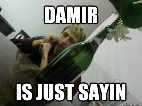 Damir Is just sayin