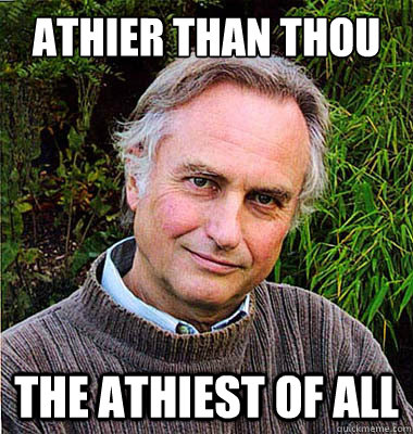 Athier than thou The athiest of all