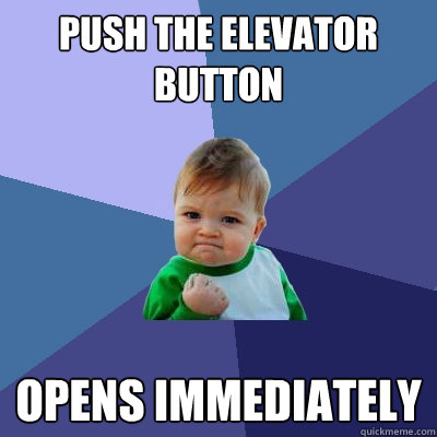 push the elevator button opens immediately  - push the elevator button opens immediately   Success Kid