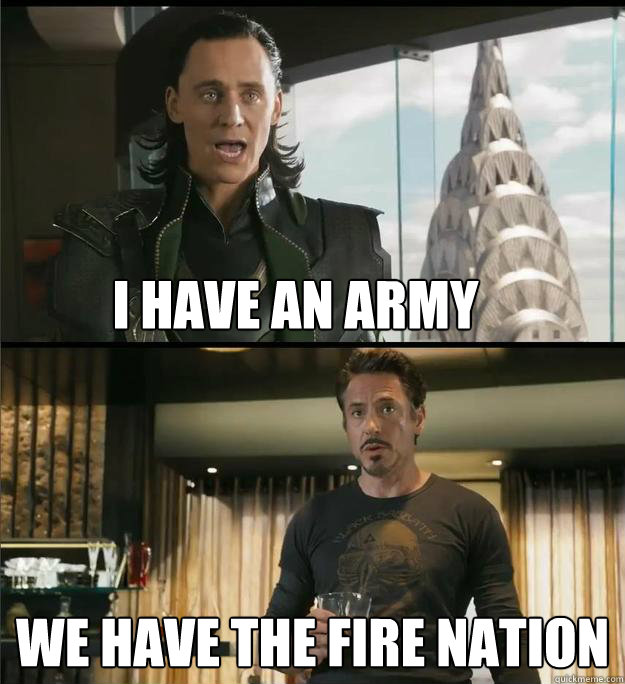 I have an army We have the Fire Nation   The Avengers