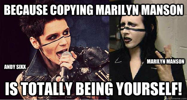 because copying Marilyn Manson is totally being yourself! Andy Sixx Marilyn Manson