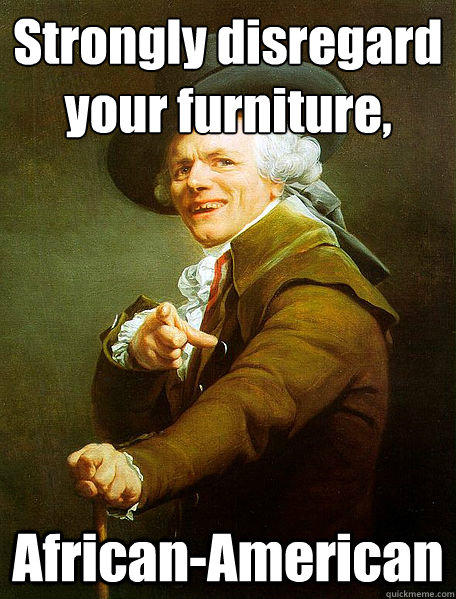 Strongly disregard your furniture, African-American