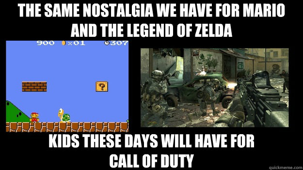 The Same nostalgia we have for mario and the legend of zelda Kids these days will have for  call of duty - The Same nostalgia we have for mario and the legend of zelda Kids these days will have for  call of duty  Misc
