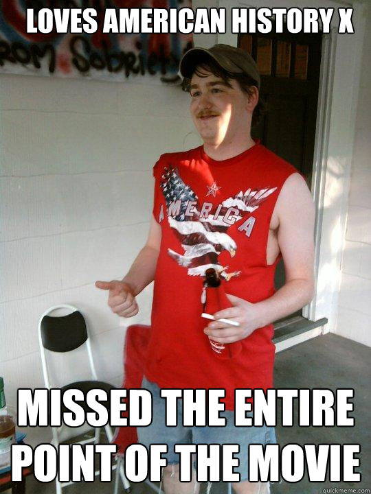 71de168e3f46f8b3c5b59044b827f380ccc16dcc0e51ec7f3f9dfe52688dddba loves american history x missed the entire point of the movie,American History Memes