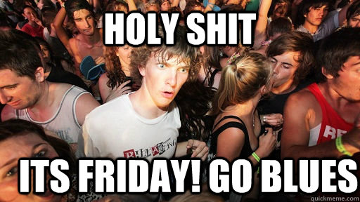 holy shit its friday! go blues - holy shit its friday! go blues  Sudden Clarity Clarence