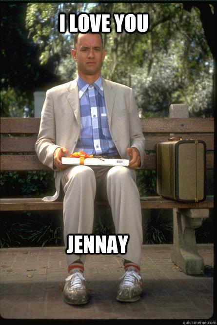I love you JENNAY  Forrest Gump