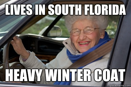 lives in south Florida heavy winter coat  South Florida Driver