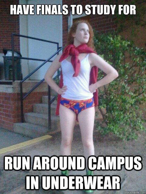 have finals to study for run around campus in underwear