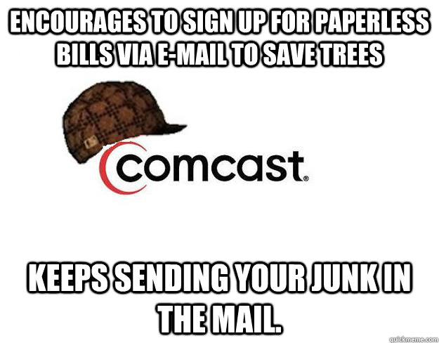 Encourages to sign up for paperless bills via e-mail to save trees Keeps sending your junk in the mail.