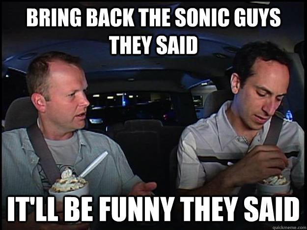 Bring back the sonic guys they said It'll be funny they said - Bring back the sonic guys they said It'll be funny they said  Misc