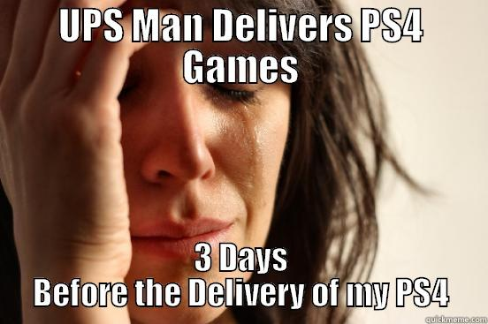 UPS MAN DELIVERS PS4 GAMES 3 DAYS BEFORE THE DELIVERY OF MY PS4 First World Problems