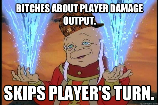 Bitches about player damage output. Skips player's turn.