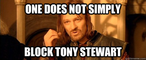 One Does Not Simply Block Tony Stewart One Does Not Simply Quickmeme