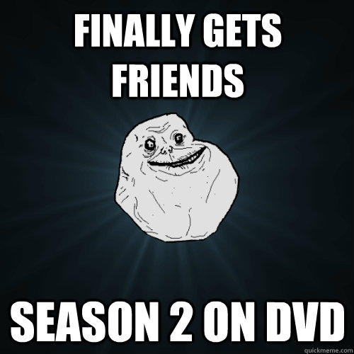 Finally gets friends Season 2 on DVD - Finally gets friends Season 2 on DVD  Forever Alone