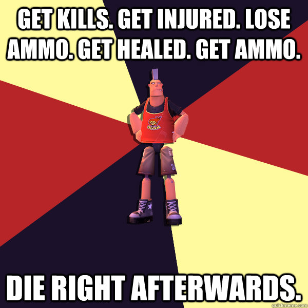 Get kills. Get injured. Lose ammo. Get healed. Get ammo. Die right afterwards.  MicroVolts