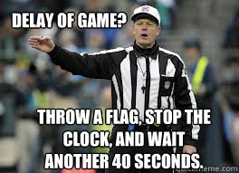Delay of game? Throw a flag, stop the clock, and wait another 40 seconds.