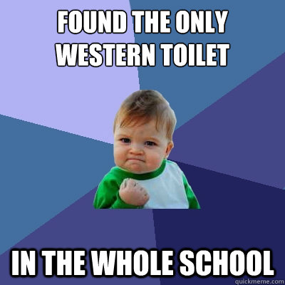 Found the only Western toilet in the whole school - Found the only Western toilet in the whole school  Success Kid