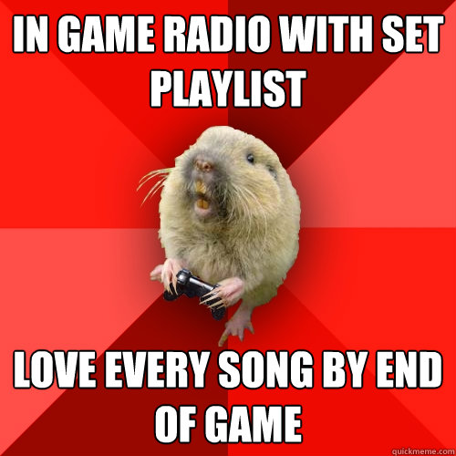 In game radio with set playlist Love every song by end of game