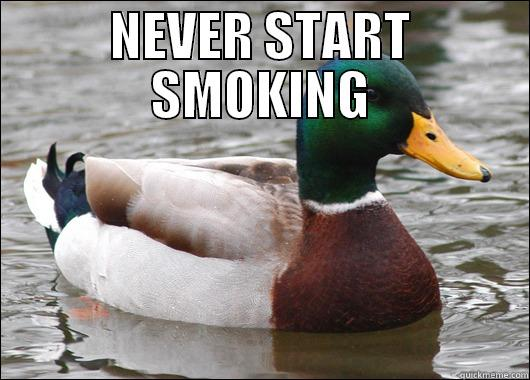 NEVER START SMOKING