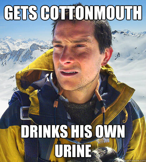 GETS COTTONMOUTH DRINKS HIS OWN URINE