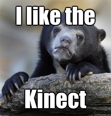 I like the Kinect  - I like the Kinect   Confession Bear