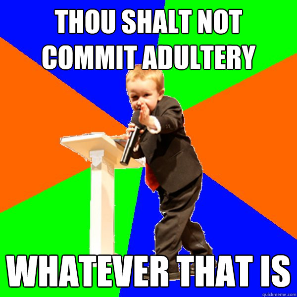 721a64b5a0b0751ce4113ba834e00f9e0bd10a11725e72916ead606b2c9aa2f3 thou shalt not commit adultery whatever that is 4 year old