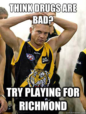 Think Drugs Are Bad? Try Playing For Richmond - Think Drugs Are Bad? Try Playing For Richmond  Ben Cousins Richmond