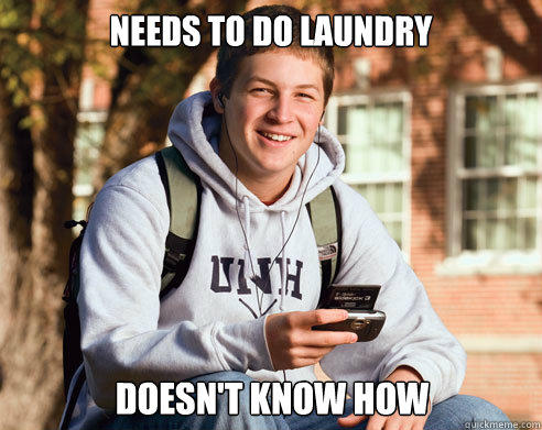 Needs to do laundry doesn't know how - Needs to do laundry doesn't know how  College Freshman