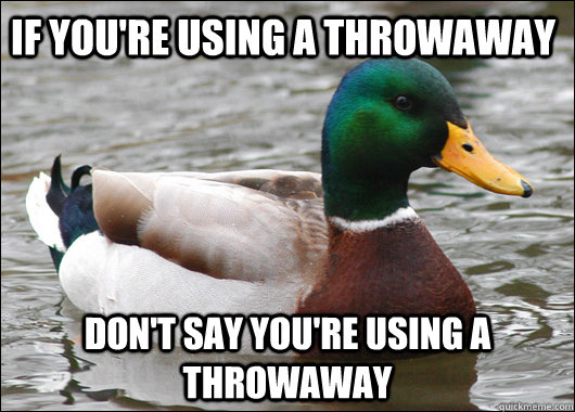 If you're using a throwaway don't say you're using a throwaway - If you're using a throwaway don't say you're using a throwaway  Actual Advice Mallard