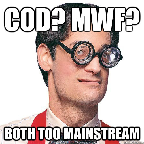 COD? MWF? Both too mainstream