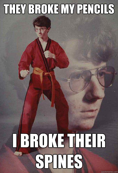 They broke my pencils I broke their spines - They broke my pencils I broke their spines  Karate Kyle