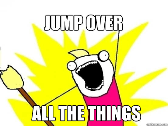 Jump over ALL the things - Jump over ALL the things  X All The Things