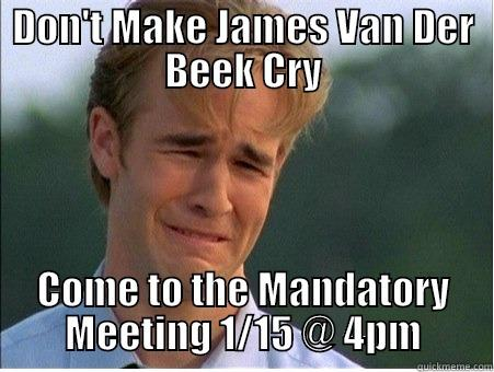 Don't Make James Van Der Beek Cry - DON'T MAKE JAMES VAN DER BEEK CRY COME TO THE MANDATORY MEETING 1/15 @ 4PM 1990s Problems