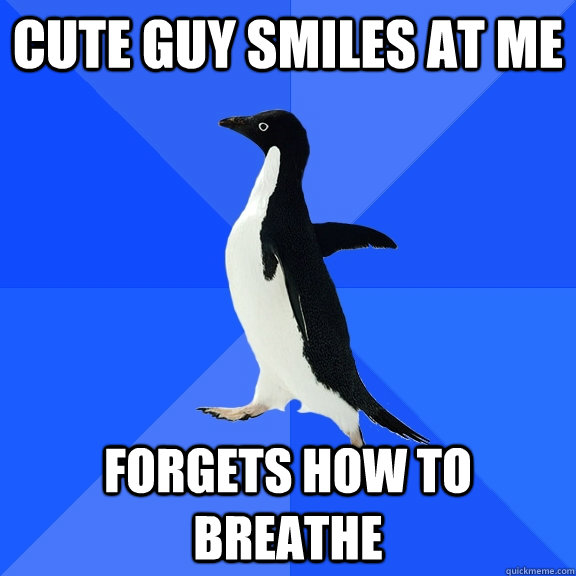 cute guy smiles at me forgets how to breathe - cute guy smiles at me forgets how to breathe  Socially Awkward Penguin
