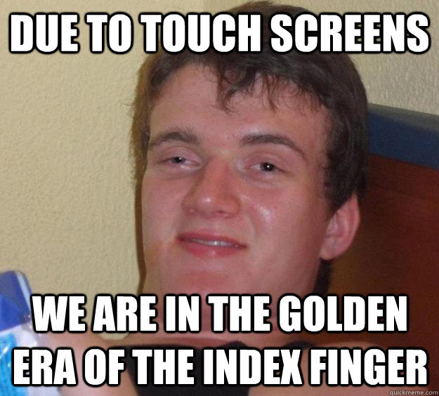 Due to touch screens We are in the golden era of the index finger - Due to touch screens We are in the golden era of the index finger  10 Guy