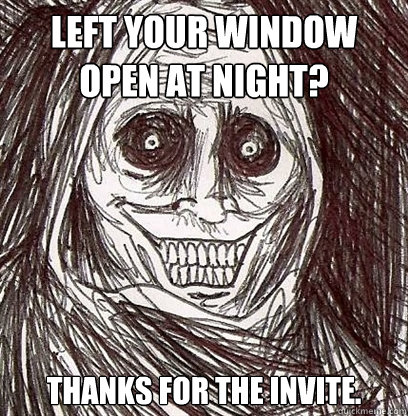 left your window open at night? thanks for the invite.
