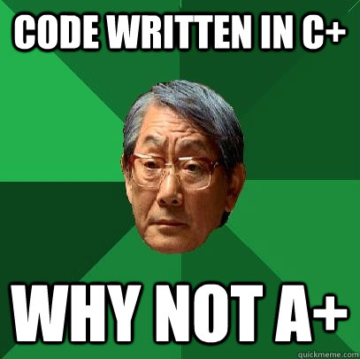 Code written in C+ Why not A+  High Expectations Asian Father