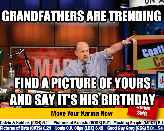 Grandfathers are trending Find a picture of yours and say it's his birthday - Grandfathers are trending Find a picture of yours and say it's his birthday  Mad Karma with Jim Cramer