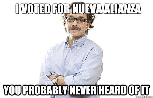 I voted for Nueva Alianza you probably never heard of it