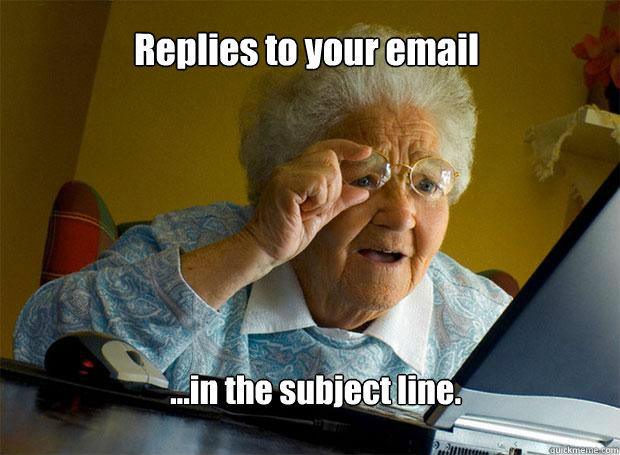 Replies to your email ...in the subject line. - Replies to your email ...in the subject line.  Grandma finds the Internet