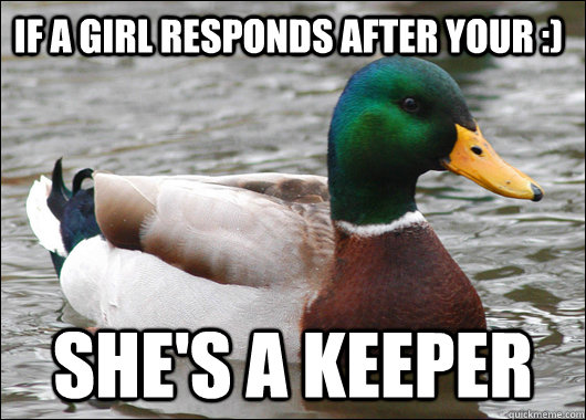 If a girl responds after your :) She's a keeper - If a girl responds after your :) She's a keeper  Actual Advice Mallard