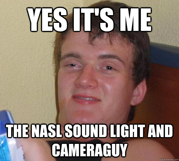 Yes it's me The NASL sound light and cameraguy - Yes it's me The NASL sound light and cameraguy  10 Guy