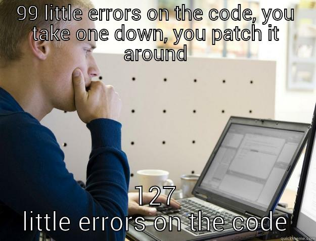 What programming feels like - 99 LITTLE ERRORS ON THE CODE, YOU TAKE ONE DOWN, YOU PATCH IT AROUND 127 LITTLE ERRORS ON THE CODE Programmer