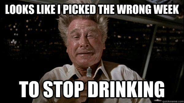 Looks like I picked the wrong week to stop drinking  Honest Steve McCroskey