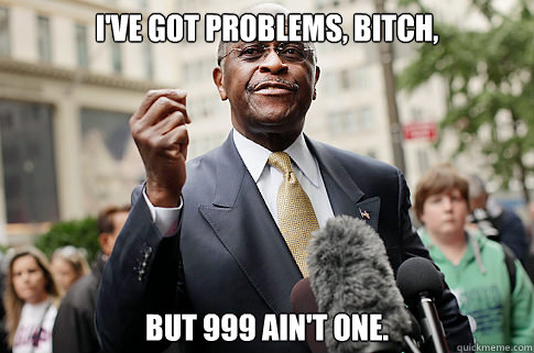 I've got problems, bitch, but 999 ain't one.